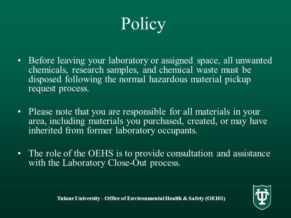 Policy Before leaving your laboratory or assigned space, all unwanted chemicals, research samples, and chemical waste must be disposed following the normal hazardous material pickup request process.