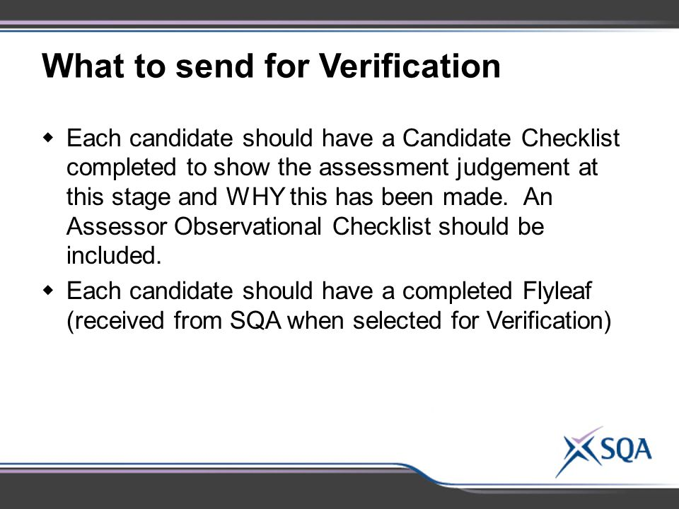 What to send for Verification  Each candidate should have a Candidate Checklist completed to show the assessment judgement at this stage and WHY this has been made.