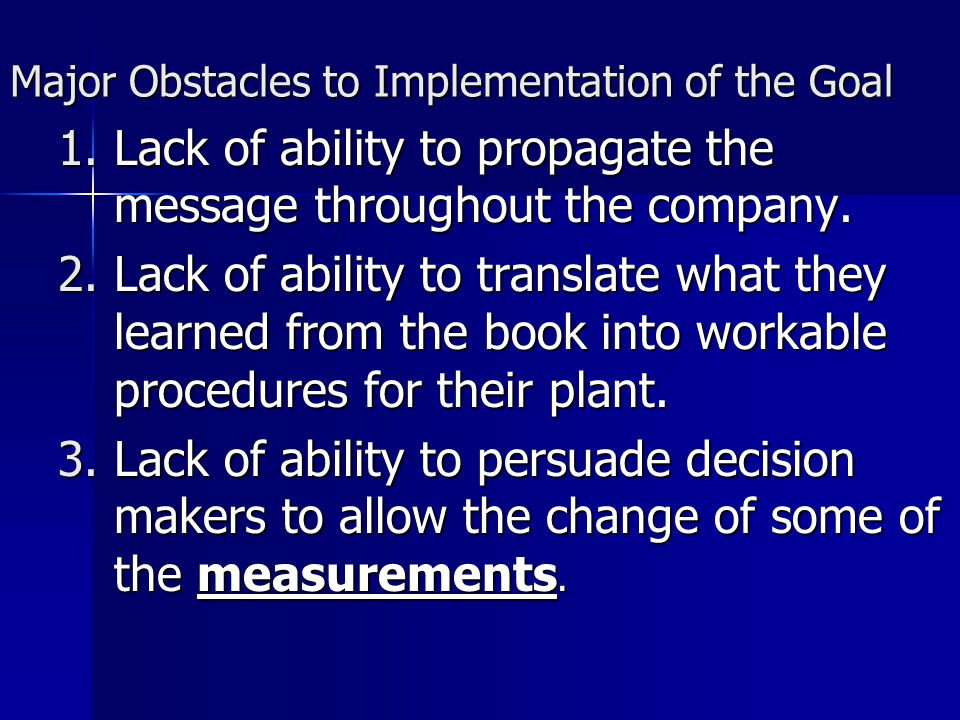 Major Obstacles to Implementation of the Goal 1.Lack of ability to propagate the message throughout the company.