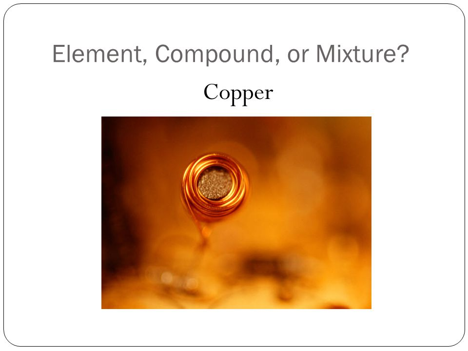 Element, Compound, or Mixture Copper