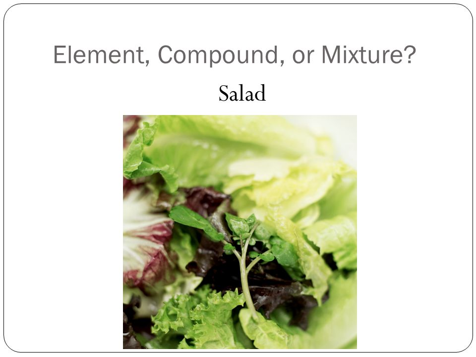 Element, Compound, or Mixture Salad