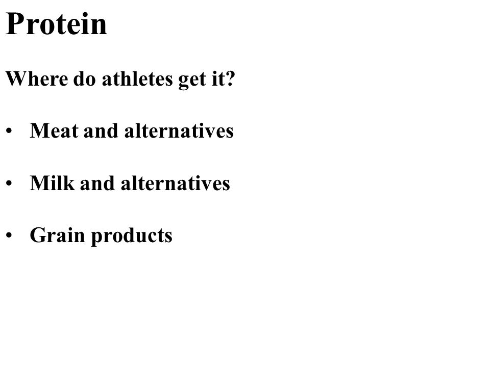 Protein Where do athletes get it Meat and alternatives Milk and alternatives Grain products