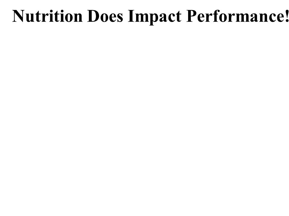 Nutrition Does Impact Performance!
