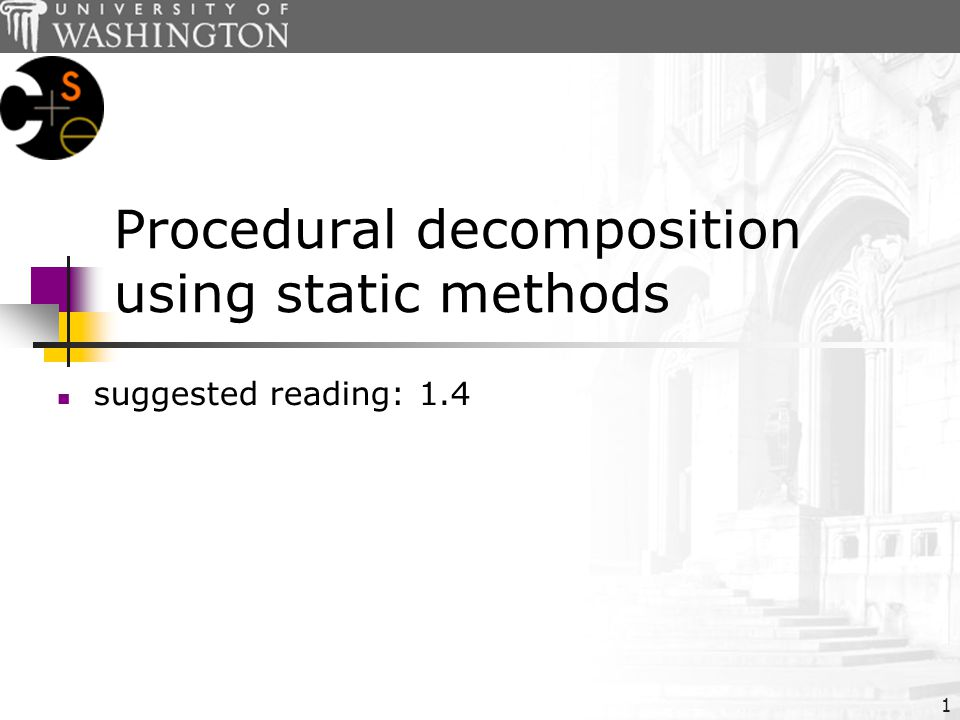 1 Procedural decomposition using static methods suggested reading:1.4