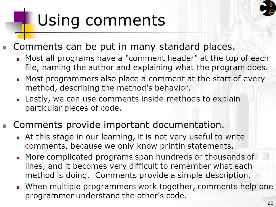 20 Using comments Comments can be put in many standard places.