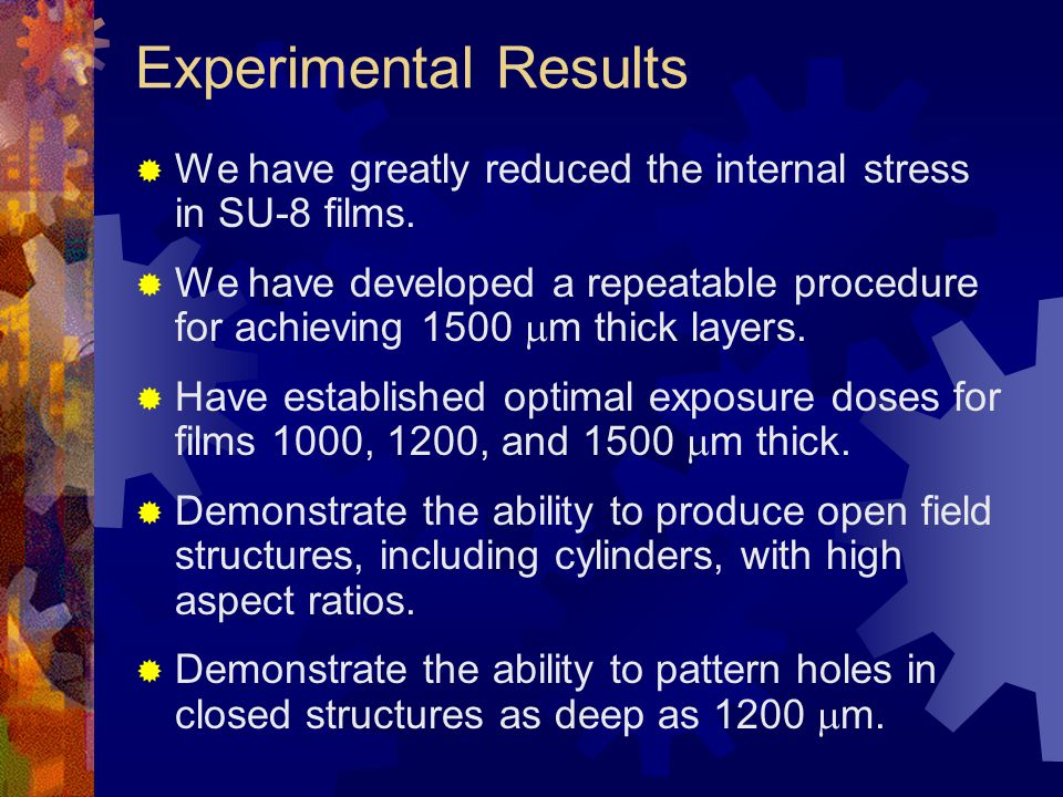 Experimental Results  We have greatly reduced the internal stress in SU-8 films.