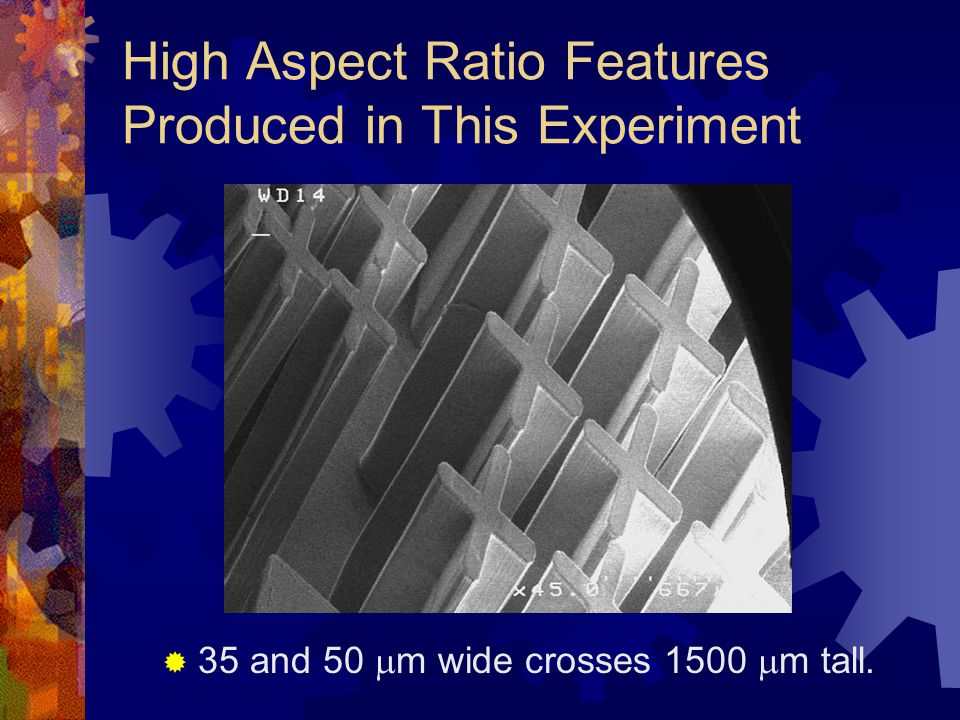 High Aspect Ratio Features Produced in This Experiment  35 and 50  m wide crosses 1500  m tall.