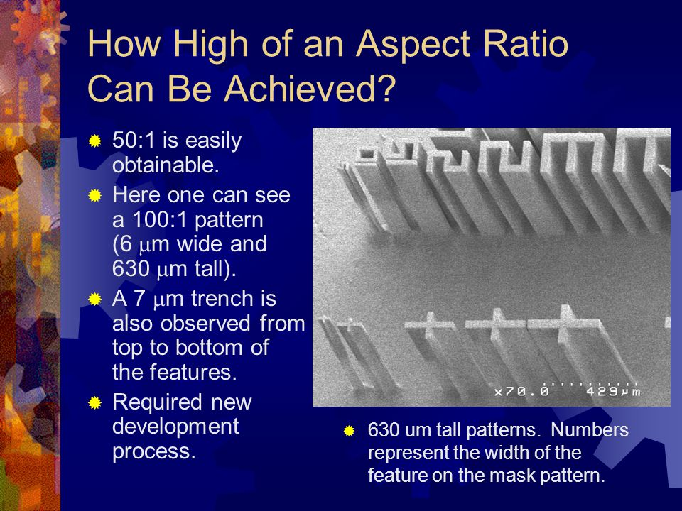 How High of an Aspect Ratio Can Be Achieved.  50:1 is easily obtainable.
