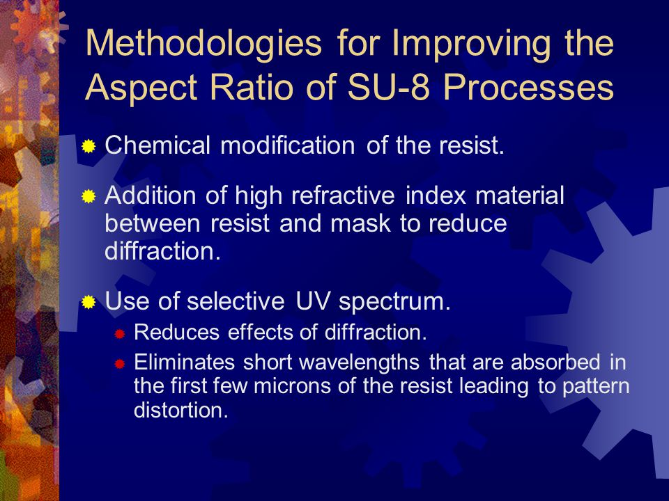 Methodologies for Improving the Aspect Ratio of SU-8 Processes  Chemical modification of the resist.
