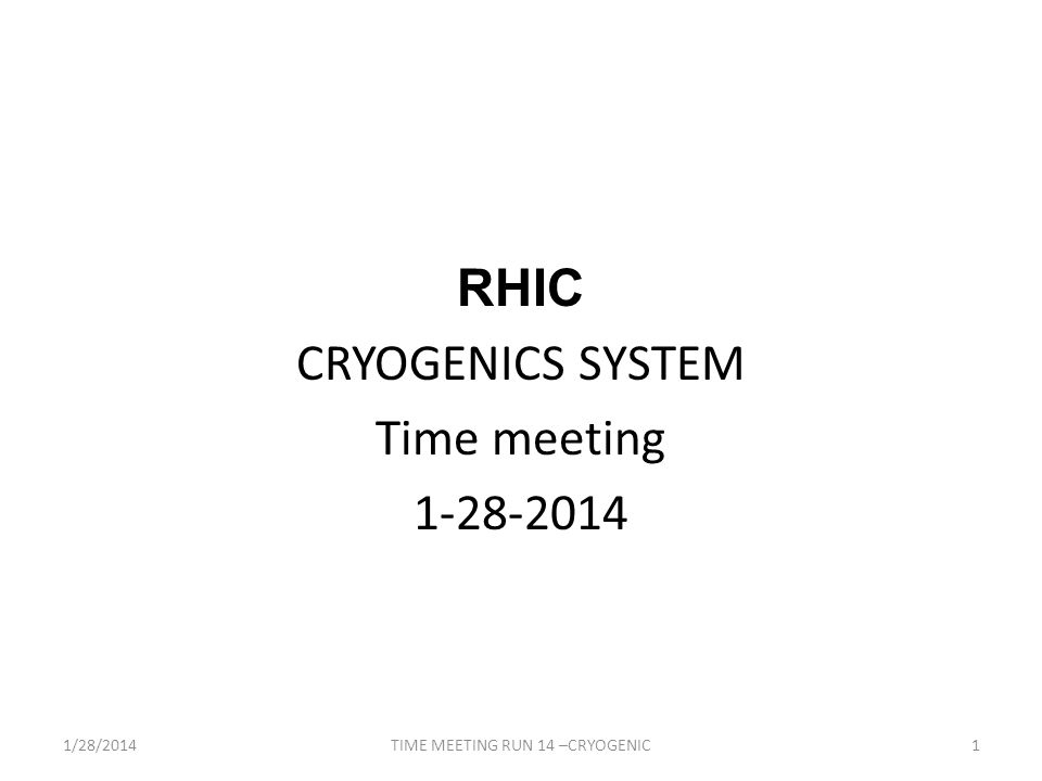 RHIC CRYOGENICS SYSTEM Time meeting /28/20141TIME MEETING RUN 14 –CRYOGENIC