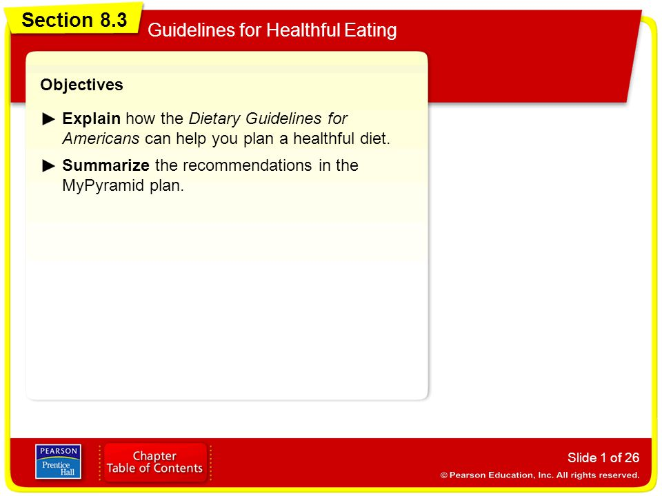 Section 8.3 Guidelines for Healthful Eating Slide 1 of 26 Objectives Explain how the Dietary Guidelines for Americans can help you plan a healthful diet.