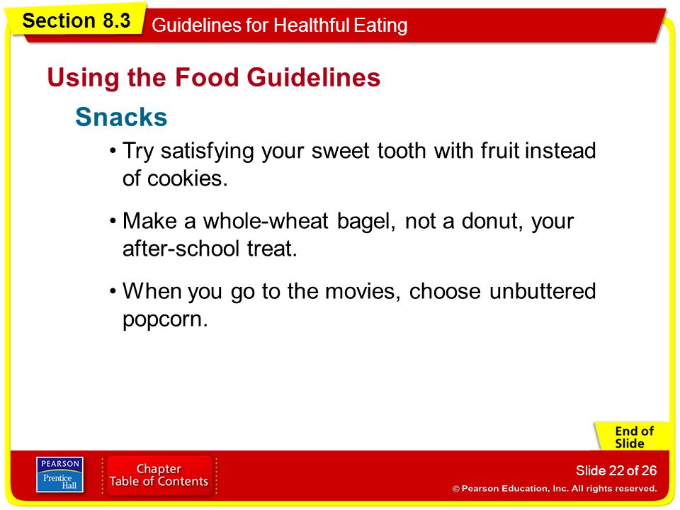 Section 8.3 Guidelines for Healthful Eating Slide 22 of 26 Using the Food Guidelines Try satisfying your sweet tooth with fruit instead of cookies.