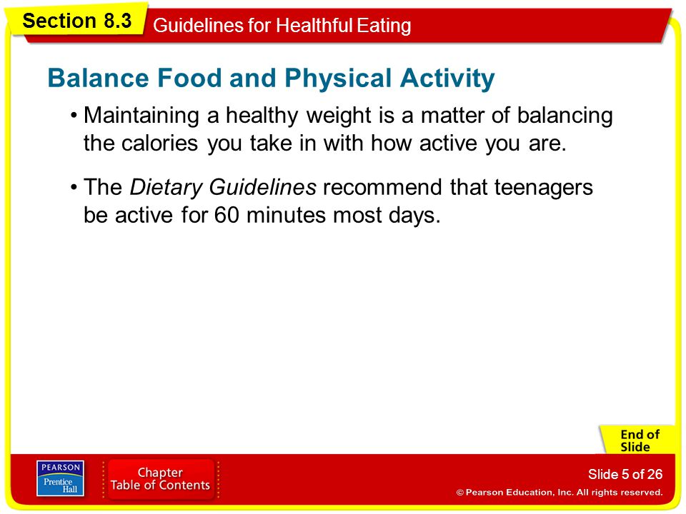 Section 8.3 Guidelines for Healthful Eating Slide 5 of 26 Maintaining a healthy weight is a matter of balancing the calories you take in with how active you are.