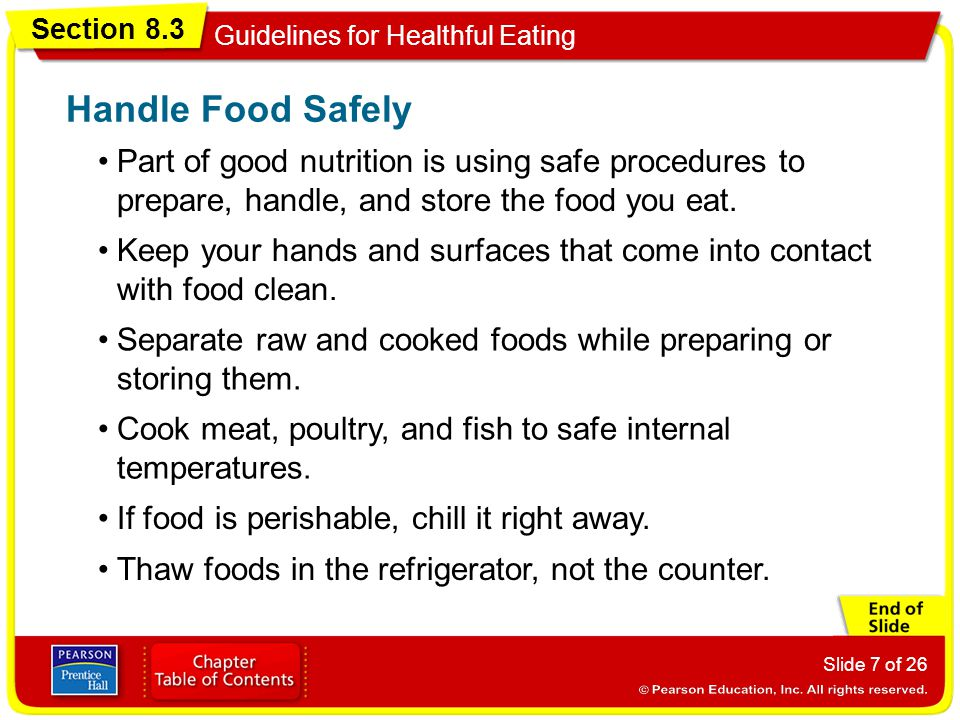 Section 8.3 Guidelines for Healthful Eating Slide 7 of 26 Part of good nutrition is using safe procedures to prepare, handle, and store the food you eat.