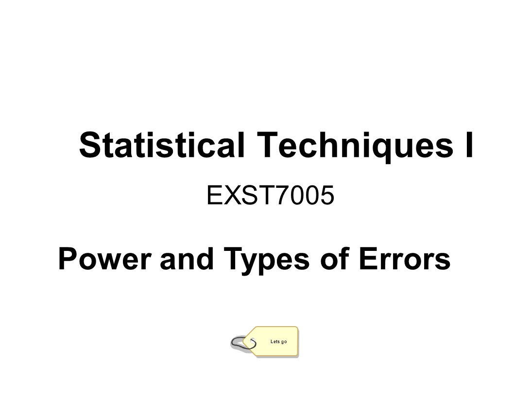 Statistical Techniques I EXST7005 Lets go Power and Types of Errors