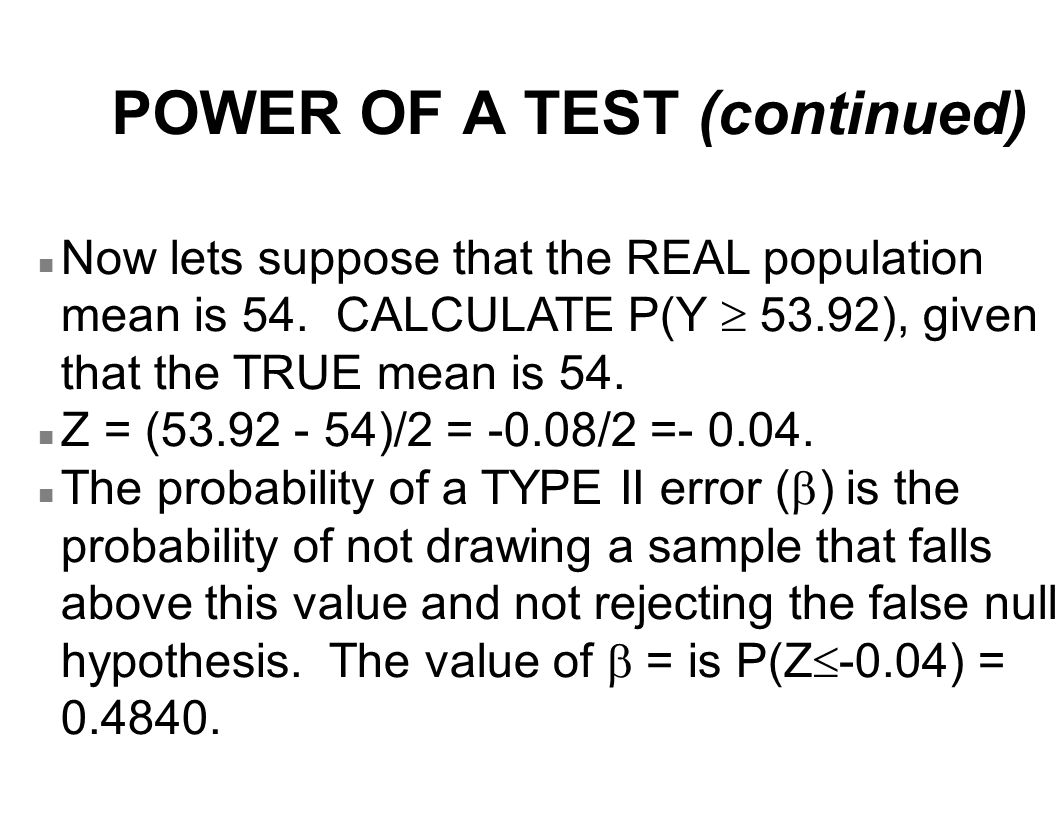 POWER OF A TEST (continued) Now lets suppose that the REAL population mean is 54.
