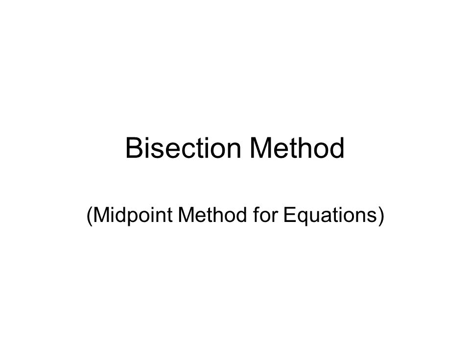 Bisection Method (Midpoint Method for Equations)