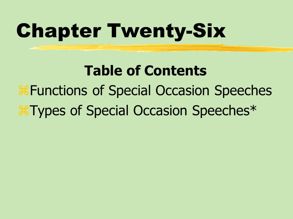 Chapter Twenty-Six Table of Contents zFunctions of Special Occasion Speeches zTypes of Special Occasion Speeches*