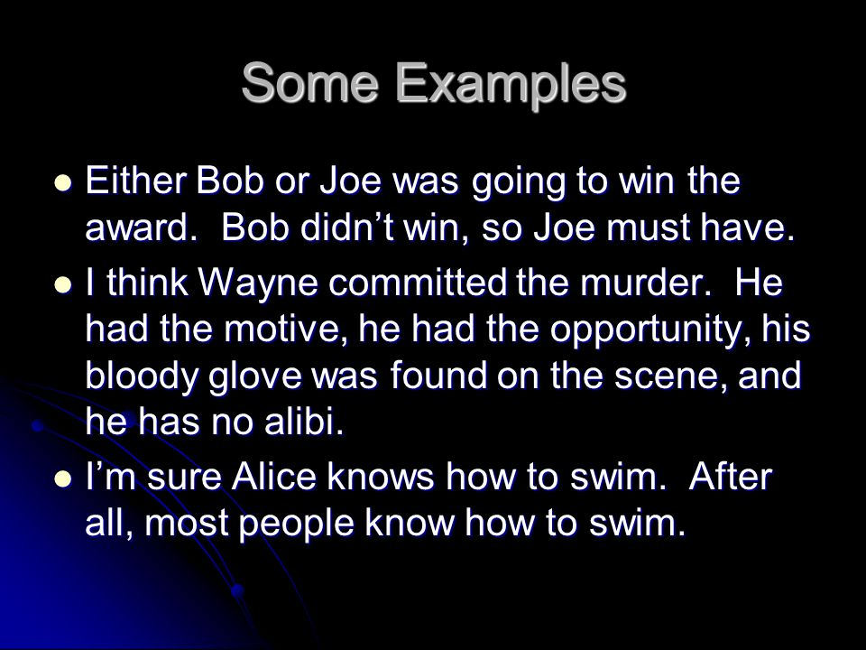 Some Examples Either Bob or Joe was going to win the award.