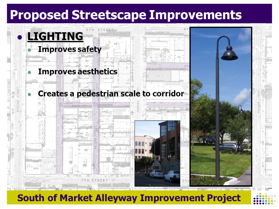 7 South of Market Alleyway Improvement Project Proposed Streetscape Improvements LIGHTING LIGHTING Improves safety Improves aesthetics Creates a pedestrian ...  sc 1 st  SlidePlayer & South of Market Alleyway Improvement Project ALLEYWAY OVERVIEW ... azcodes.com