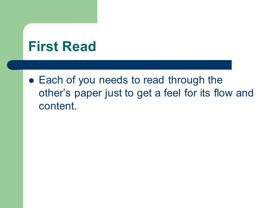 First Read Each of you needs to read through the other's paper just to get a feel for its flow and content.