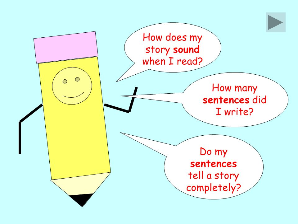 How does my story sound when I read. How many sentences did I write.