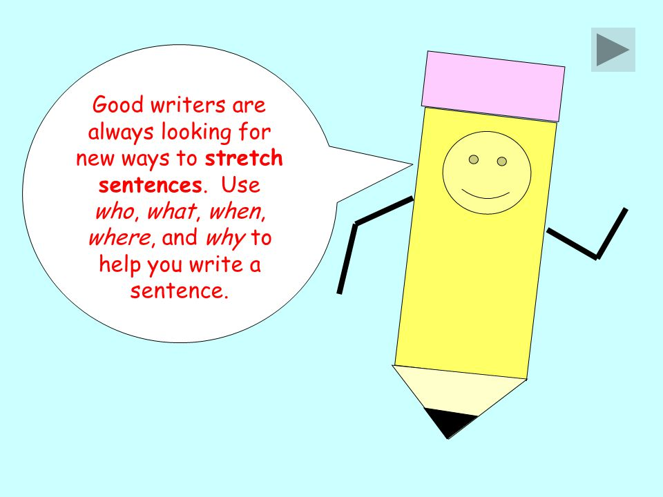 Good writers are always looking for new ways to stretch sentences.