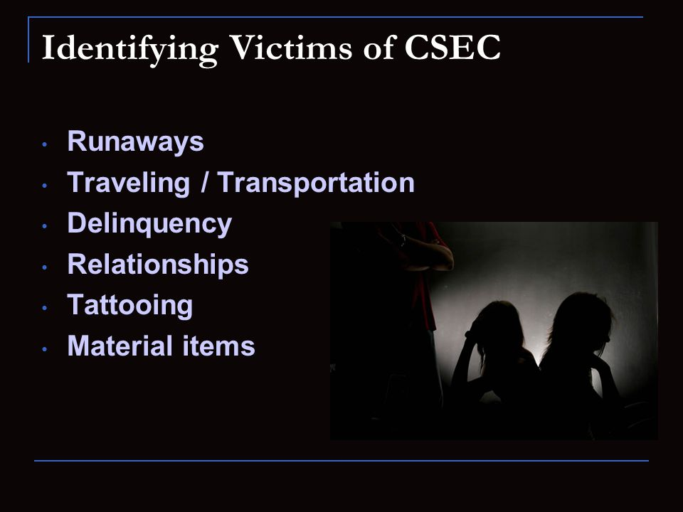 Identifying Victims of CSEC Runaways Traveling / Transportation Delinquency Relationships Tattooing Material items