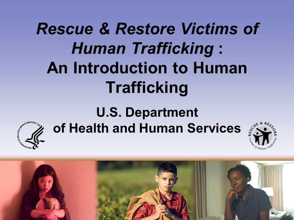 Rescue & Restore Victims of Human Trafficking: An Introduction to Human Trafficking U.S.