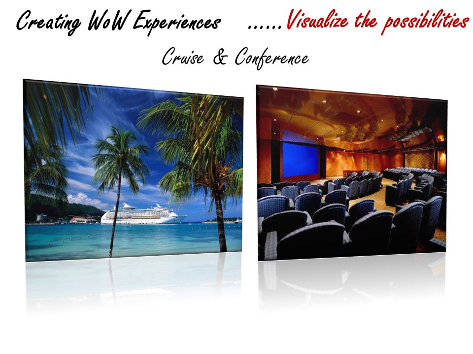 Creating WoW Experiences ……Visualize the possibilities Cruise & Conference