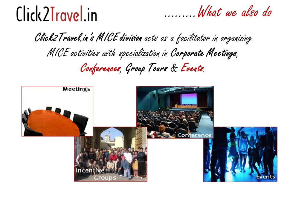 Click2Travel.in's MICE division acts as a facilitator in organizing MICE activities with specialization in Corporate Meetings, Conferences, Group Tours & Events.