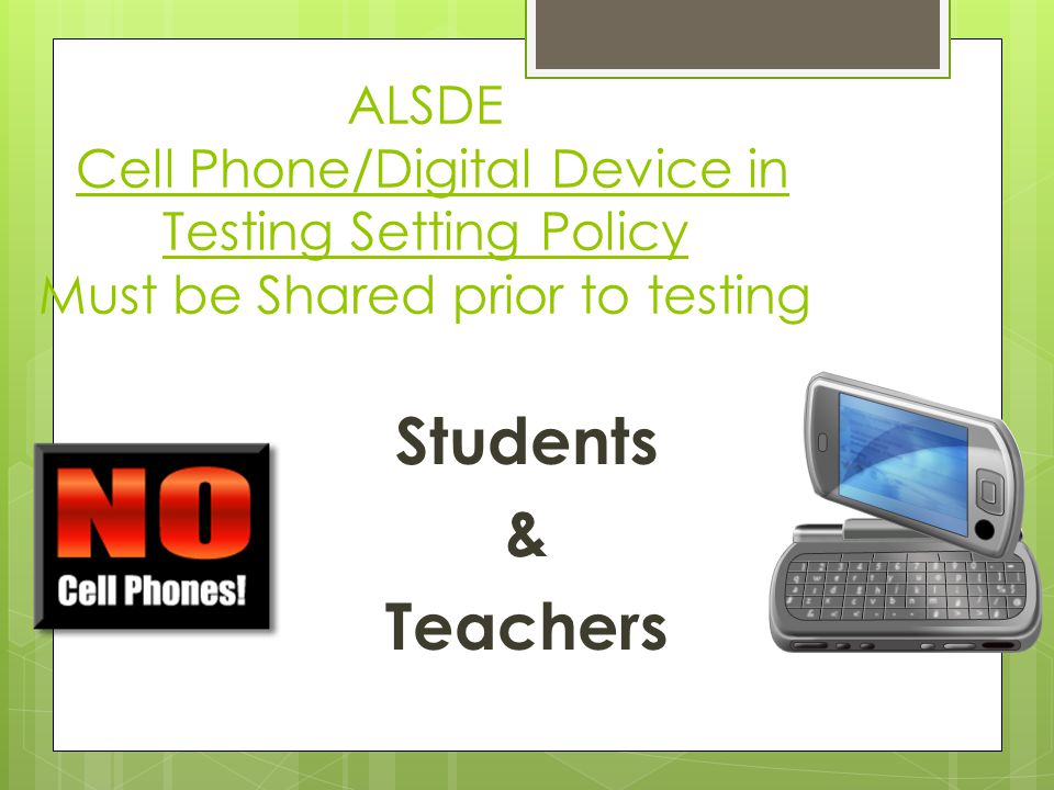 Students & Teachers ALSDE Cell Phone/Digital Device in Testing Setting Policy Must be Shared prior to testing