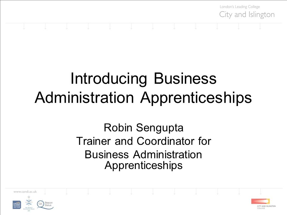 Introducing Business Administration Apprenticeships Robin Sengupta Trainer and Coordinator for Business Administration Apprenticeships