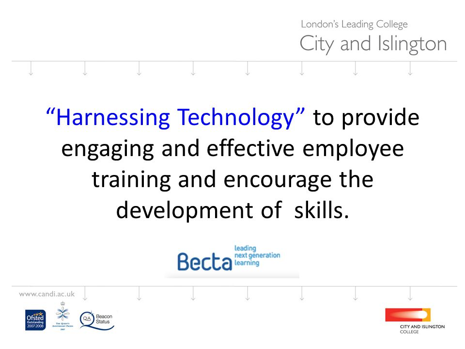 Harnessing Technology to provide engaging and effective employee training and encourage the development of skills.