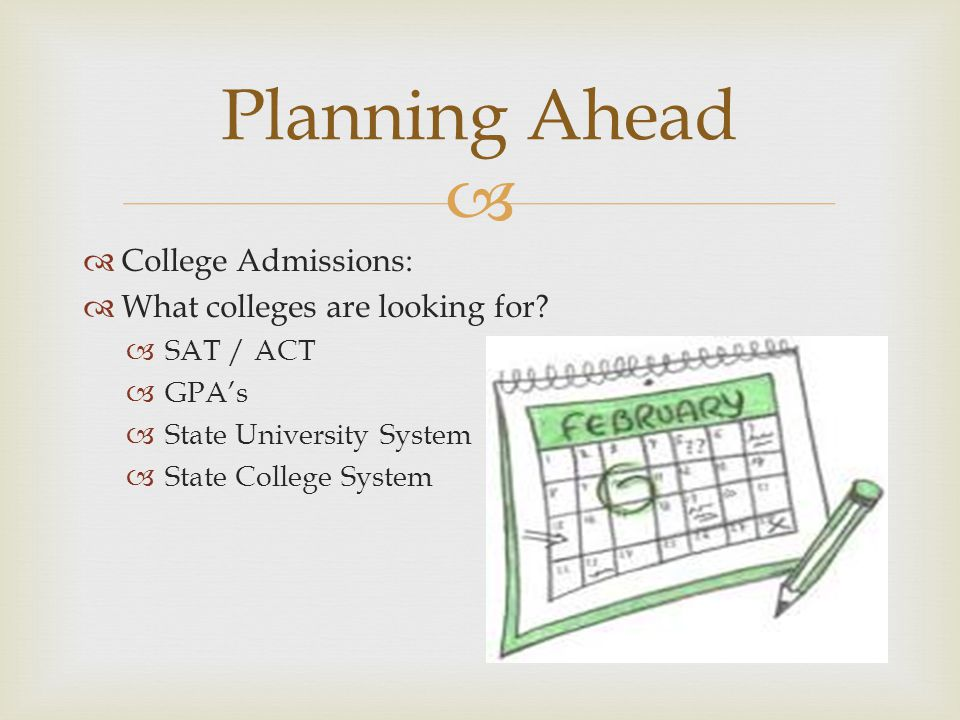   College Admissions:  What colleges are looking for.