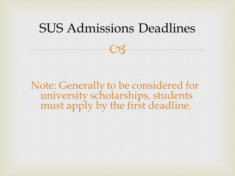  Note: Generally to be considered for university scholarships, students must apply by the first deadline.