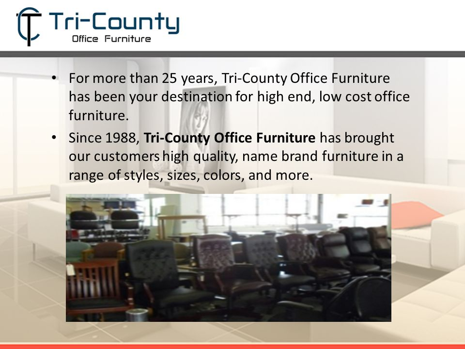 For More Than 25 Years, Tri County Office Furniture Has Been Your  Destination For