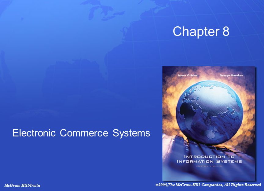 McGraw-Hill/Irwin ©2008,The McGraw-Hill Companies, All Rights Reserved Chapter 8 Electronic Commerce Systems