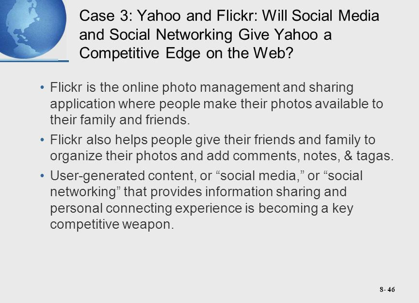 8- 46 Case 3: Yahoo and Flickr: Will Social Media and Social Networking Give Yahoo a Competitive Edge on the Web.