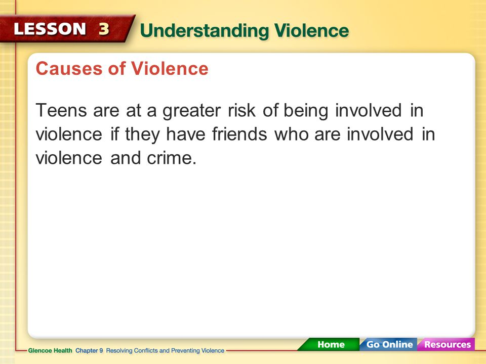 Causes of Violence Children are at a greater risk of being involved in violence if their families: are poor.