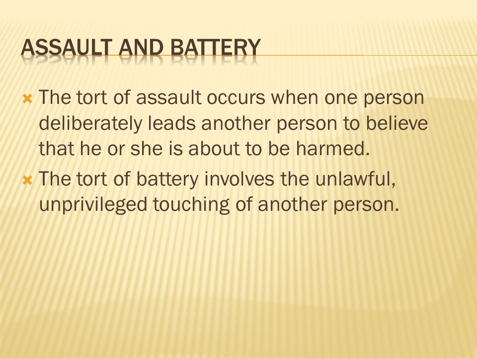  The tort of assault occurs when one person deliberately leads another person to believe that he or she is about to be harmed.