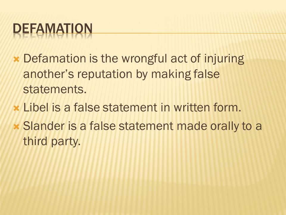 Defamation is the wrongful act of injuring another's reputation by making false statements.