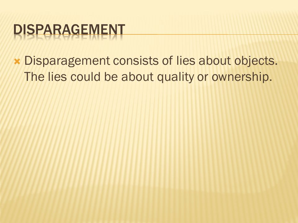  Disparagement consists of lies about objects. The lies could be about quality or ownership.