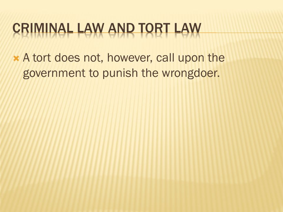  A tort does not, however, call upon the government to punish the wrongdoer.