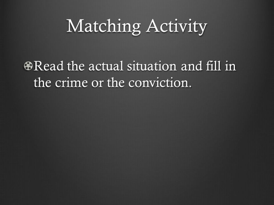 Matching Activity Read the actual situation and fill in the crime or the conviction.