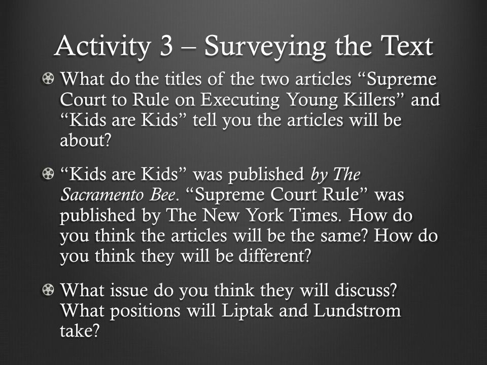 Activity 3 – Surveying the Text What do the titles of the two articles Supreme Court to Rule on Executing Young Killers and Kids are Kids tell you the articles will be about.