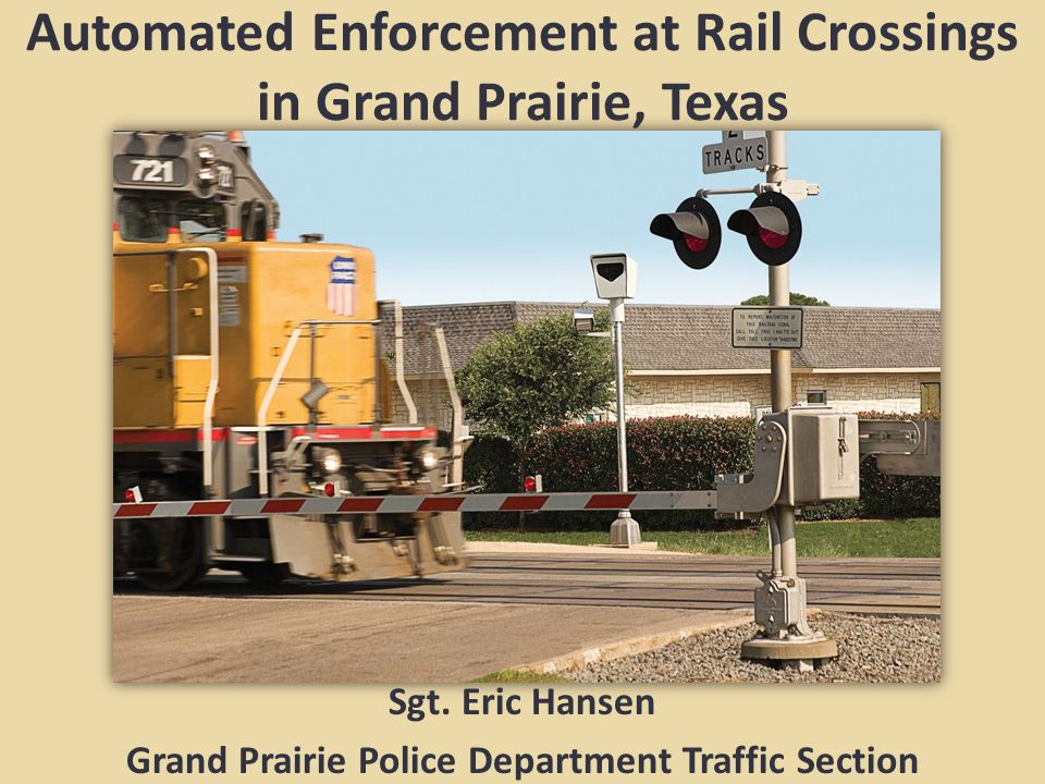 Automated Enforcement at Rail Crossings in Grand Prairie, Texas Sgt.