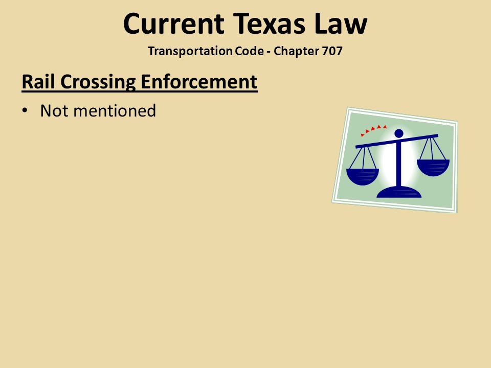 Current Texas Law Transportation Code - Chapter 707 Rail Crossing Enforcement Not mentioned