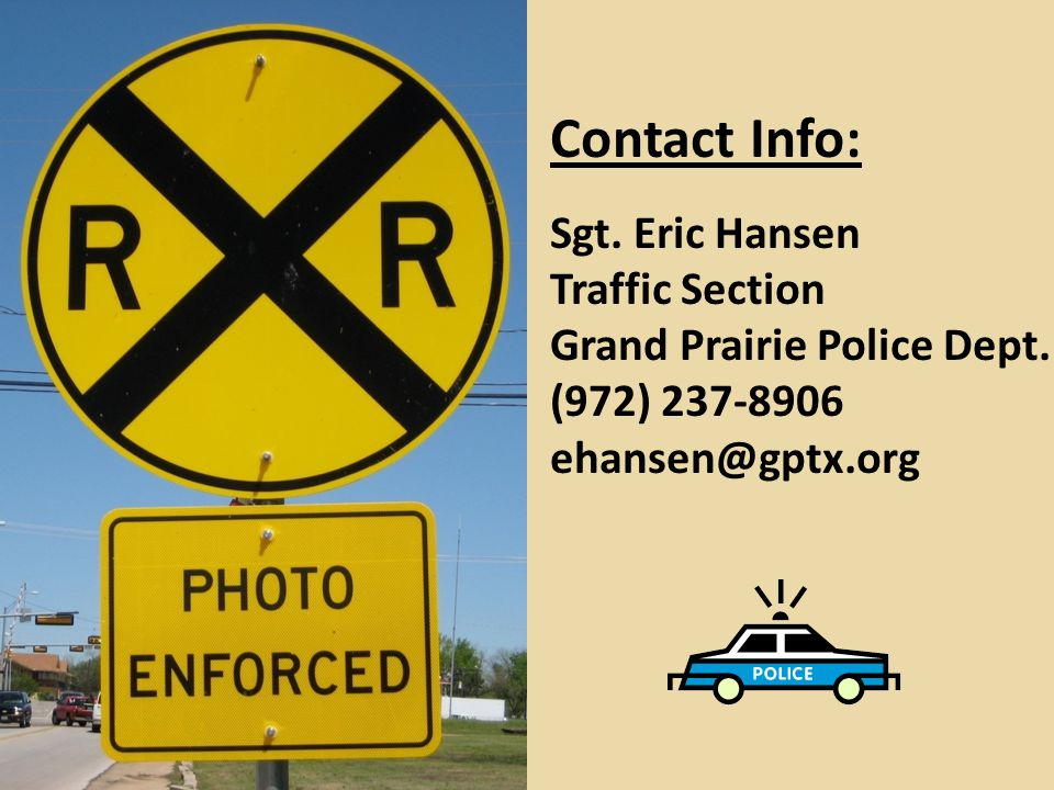 Contact Info: Sgt. Eric Hansen Traffic Section Grand Prairie Police Dept.