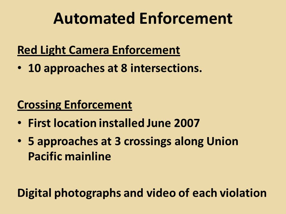 Automated Enforcement Red Light Camera Enforcement 10 approaches at 8 intersections.
